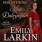 Discovering Miss Dalrymple audiobook by Emily Larkin