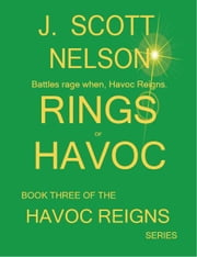 Rings of Havoc - Book Three of the Havoc Reigns Series ebook by J. Scott Nelson