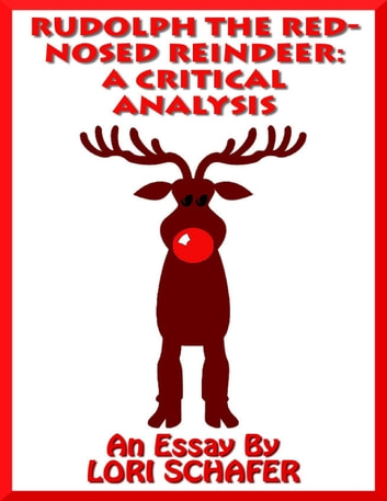 Rudolph the Red-nosed Reindeer: A Critical Analysis ebook by Lori Schafer