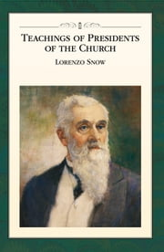 Teachings of the Presidents of the Church: Lorenzo Snow ebook by The Church of Jesus Christ of Latter-day Saints
