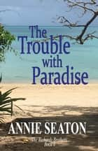 The Trouble with Paradise - The Richards Brothers, #1 電子書 by Annie Seaton