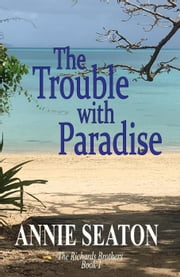 The Trouble with Paradise - The Richards Brothers, #1 ekitaplar by Annie Seaton