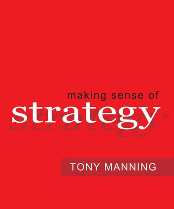 Making Sense of Strategy ebook by Tony Manning