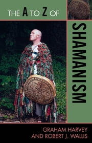 The A to Z of Shamanism ebook by Graham Harvey,Robert J. Wallis