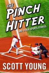 The Pinch Hitter And Other Sports Stories ebook by Scott Young