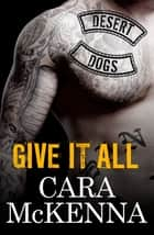 Give It All ebook by Cara McKenna