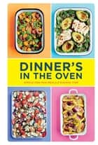 Dinner's in the Oven - Simple One-Pan Meals ebook by Rukmini Iyer, David Loftus