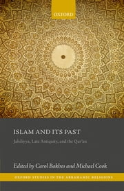 Islam and its Past - Jahiliyya, Late Antiquity, and the Qur'an ebook by Carol Bakhos, Michael Cook
