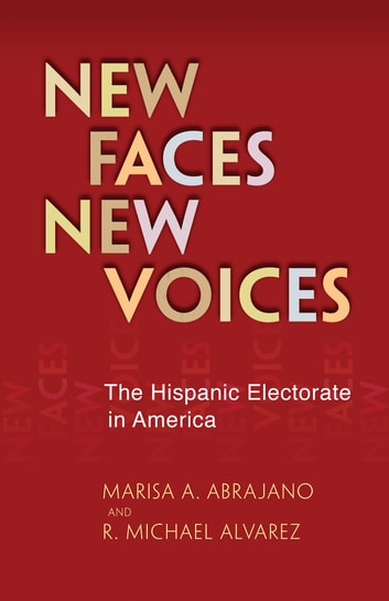 New Faces, New Voices - The Hispanic Electorate in America ebook by Marisa Abrajano,R. Michael Alvarez