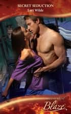 Secret Seduction (Mills & Boon Blaze) (Perfect Anatomy, Book 2) ebook by Lori Wilde