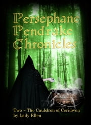 The Persephane Pendrake Chronicles-Two-The Cauldron Of Ceridwen ebook by Lady Ellen