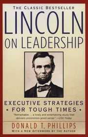 Lincoln On Leadership: Executive Strategies For Tough Times ebook by Donald T. Phillips