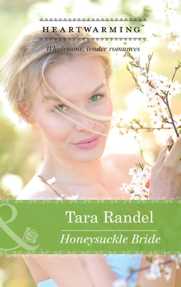 Honeysuckle Bride (Mills & Boon Heartwarming) (The Business of Weddings, Book 3) eBook by Tara Randel
