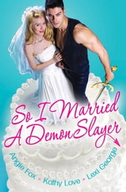 So I Married a Demon Slayer ebook by Angie Fox,Kathy Love,Lexi George