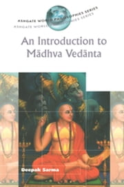An Introduction to Madhva Vedanta ebook by Deepak Sarma
