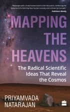 Mapping the Heavens: The Radical Scientific Ideas That Reveal the Cosmos ebook by Priyamvada Natarajan
