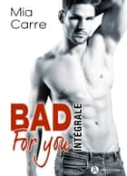 Bad for you - Intégrale eBook by Mia Carre