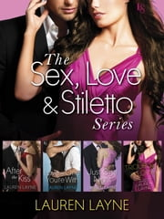 The Sex, Love & Stiletto Series 4-Book Bundle - After the Kiss, Love the One You're With, Just One Night, and The Trouble with Love ebook by Lauren Layne
