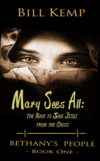 Mary Sees All - The Race to Save Jesus from the Cross ebook by Bill Kemp