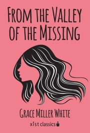 From the Valley of the Missing ebook by Grace Miller White
