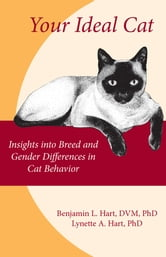 Your Ideal Cat - Insights into Breed and Gender Differences in Cat Behavior ebook by Benjamin L. Hart, DVM, PhD,Lynette A. Hart, PhD