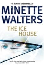 The Ice House ebook by Minette Walters