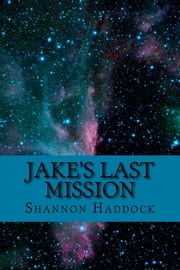 Jake's Last Mission ebook by Shannon Haddock