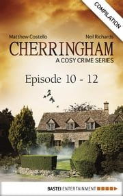 Cherringham - Episode 10 - 12 - A Cosy Crime Series Compilation ebook by Matthew Costello,Neil Richards