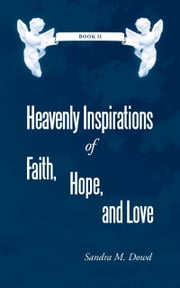 Heavenly Inspirations of Faith, Hope, and Love - Book II ebook by Sandra M. Dowd