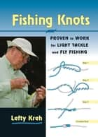 Fishing Knots - Proven to Work for Light Tackle and Fly Fishing ebook by Lefty Kreh, David Hall