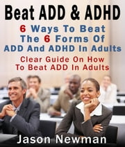 Beat ADD & ADHD: Treating ADD And ADHD In Adults ebook by Jason Newman