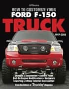 How to Customize Your Ford F-150 Truck, 1997-2008 ebook by Editors of Truckin' Magazine