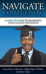 A How-To Guide To Maximizing Your College's Resources ebook by Navigate College Now, LLC