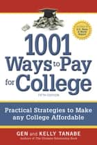 1001 Ways to Pay for College - Strategies to Maximize Financial Aid, Scholarships and Grants ebook by Gen Tanabe, Kelly Tanabe