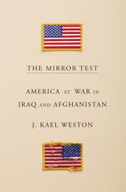 The Mirror Test - America at War in Iraq and Afghanistan ebook by J. Kael Weston
