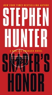 Sniper's Honor - A Bob Lee Swagger Novel ebook by Stephen Hunter