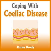 Coping With Coeliac Disease - Strategies to Change Your Diet and Life audiobook by Karen Brody