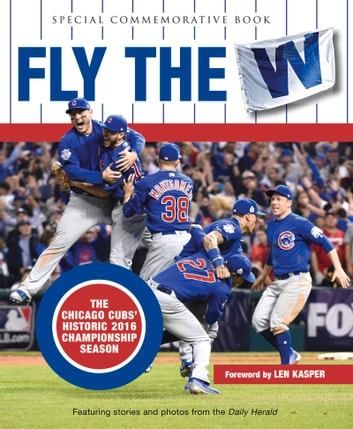 Fly the W - The Chicago Cubs' Historic 2016 Championship Season ebook by Daily Herald,Len Kasper