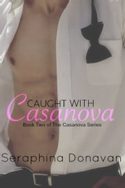 Caught With Casanova ebook by Seraphina Donavan