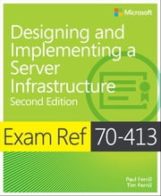 Exam Ref 70-413 Designing and Implementing a Server Infrastructure (MCSE) ebook by Paul Ferrill,Tim Ferrill