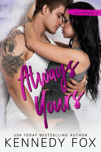Always Yours (Liam and Madelyn, #2) - Roommate Duet Series, #6 ebook by Kennedy Fox