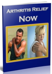 Arthritis Relief Now ebook by Anonymous