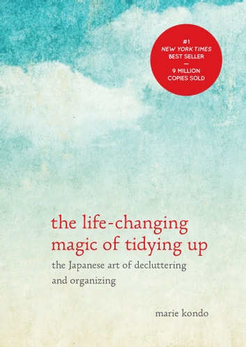 The Life-Changing Magic of Tidying Up - The Japanese Art of Decluttering and Organizing 電子書 by Marie Kondo
