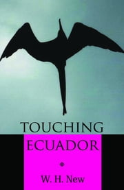 Touching Ecuador ebook by W.H. New