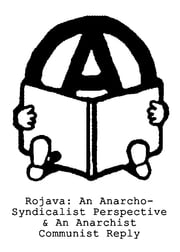 Rojava: An Anarcho-Syndicalist Perspective & An Anarchist Communist Reply ebook by Anarkismo.net Editorial Group, K.B.