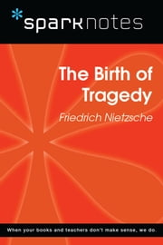 The Birth of Tragedy (SparkNotes Philosophy Guide) eBook by SparkNotes