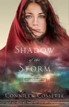 Shadow of the Storm (Out From Egypt Book #2) ebook by Connilyn Cossette