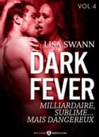 Dark Fever 4 - Milliardaire, sublime… mais dangereux ebook by Lisa  Swann