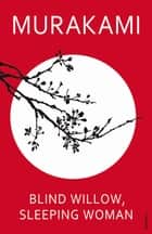 Blind Willow, Sleeping Woman ebook by Haruki Murakami