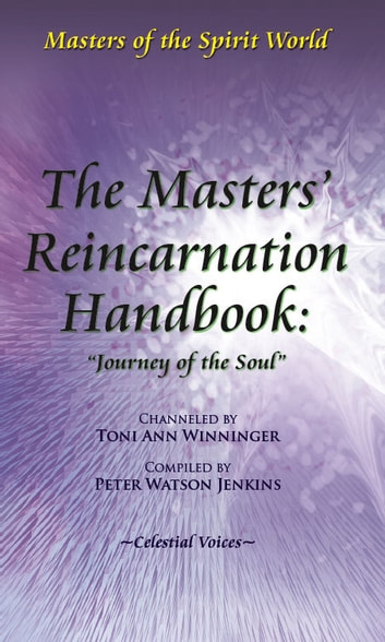 "The Masters' Reincarnation Handbook: ""Journey of the Soul"" ebook by Peter Watson Jenkins"
